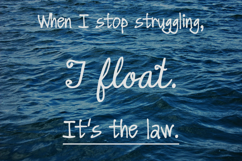 Living on Saltwater - When I stop struggling, I float.  It's the law.